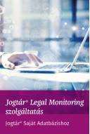 Jogtár® Legal Monitoring szolgáltatás Jogtár® Saját Adatbázishoz